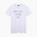 HAVE A NICE FUCKING DAY unisex T-Shirt